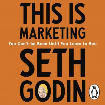 Download This is Marketing: You Can't Be Seen Until You Learn To See by Seth Godin