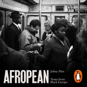 Download Afropean: Notes from Black Europe by Johny Pitts