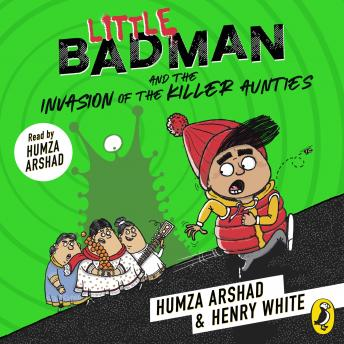 Download Little Badman and the Invasion of the Killer Aunties by Humza Arshad, Henry White