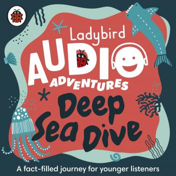 Deep Sea Dive: Ladybird Audio Adventures
