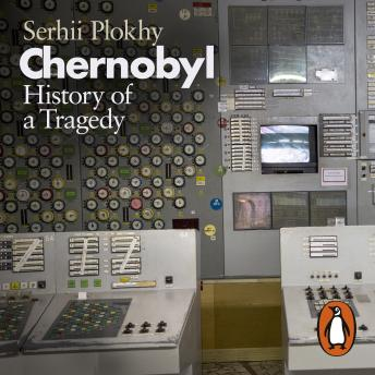 Download Chernobyl: History of a Tragedy by Serhii Plokhy