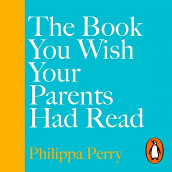 Download Book You Wish Your Parents Had Read (and Your Children Will Be Glad That You Did): THE #1 SUNDAY TIMES BESTSELLER by Philippa Perry