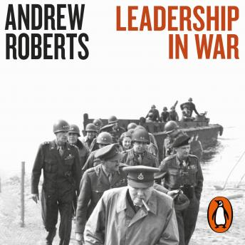 Download Leadership in War: Lessons from Those Who Made History by Andrew Roberts
