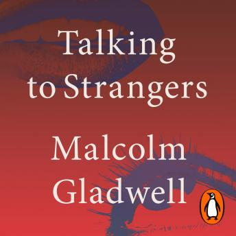 Download Talking to Strangers: What We Should Know about the People We Don't Know by Malcolm Gladwell