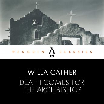 Death Comes for the Archbishop: Penguin Classics