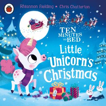 Ten Minutes to Bed: Little Unicorn's Christmas, Rhiannon Fielding