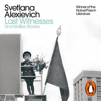 Download Last Witnesses: Unchildlike Stories by Svetlana Alexievich
