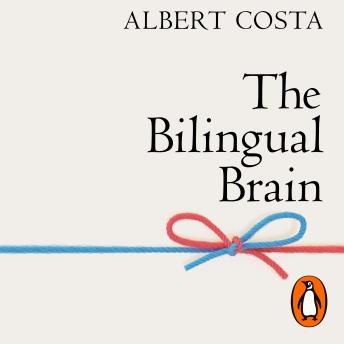 Download Bilingual Brain: And What It Tells Us about the Science of Language by Albert Costa