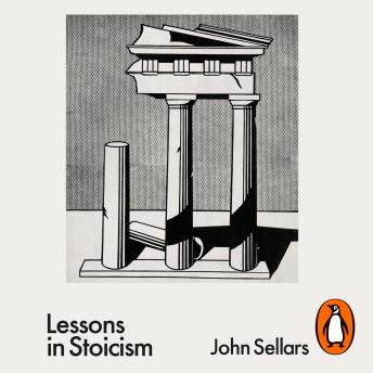 Lessons in Stoicism: What Ancient Philosophers Teach Us about How to Live, John Sellars