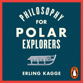 Philosophy for Polar Explorers, Erling Kagge