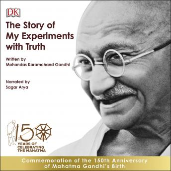 The Story of My Experiments with Truth: An Autobiography: The Story of My Experiments With Truth