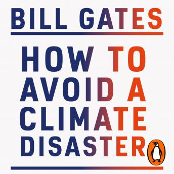 Download How to Avoid a Climate Disaster: The Solutions We Have and the Breakthroughs We Need by Bill Gates