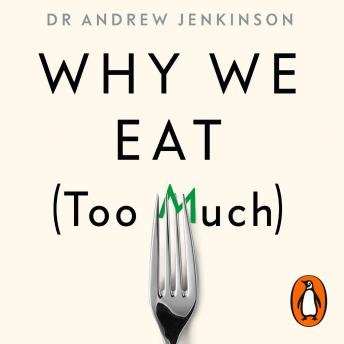 Download Why We Eat (Too Much): The New Science of Appetite by Andrew Jenkinson