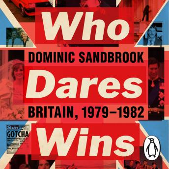 Download Who Dares Wins: Britain, 1979-1982 by Dominic Sandbrook