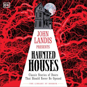 John Landis Presents The Library of Horror - Haunted Houses: Classic Tales of Doors That Should Neve