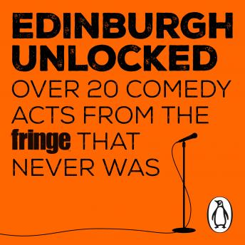 Edinburgh Unlocked: Over 20 Comedy Acts From the Fringe that Never Was