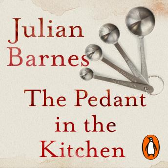 Pedant in the Kitchen, Julian Barnes