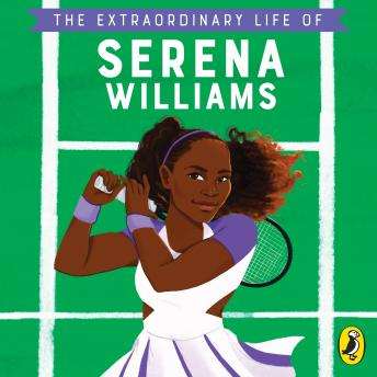 The Extraordinary Life of Serena Williams