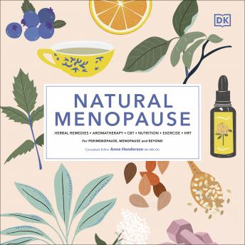Natural Menopause: Herbal remedies, Nutrition, Exercise, HRT, Mindfulness, CBT. For perimenopause, m