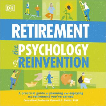 Happy Retirement - The Psychology of Reinvention: A Practical Guide to Planning and Enjoying the Ret