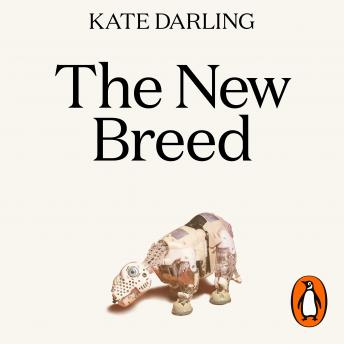 The New Breed: How to Think About Robots