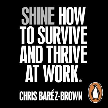 Shine: How To Survive And Thrive At Work, Chris Baréz-Brown