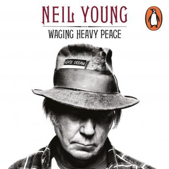 Download Waging Heavy Peace: A Hippie Dream by Neil Young