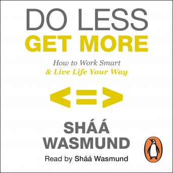 Do Less, Get More: How to Work Smart and Live Life Your Way, Sháá Wasmund