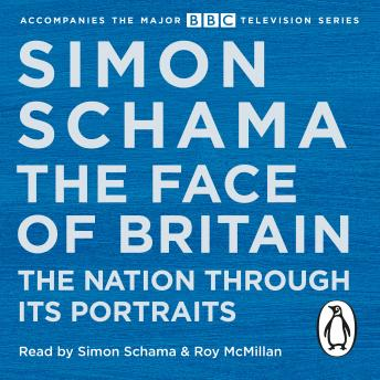 Face of Britain: The Nation through Its Portraits, Simon Schama