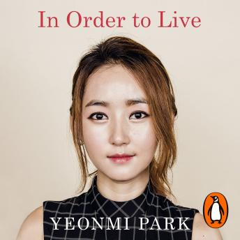 In Order To Live: A North Korean Girls Journey to Freedom, Yeonmi Park