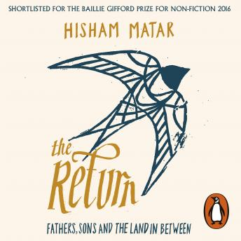 Download Return: Fathers, Sons and the Land In Between by Hisham Matar