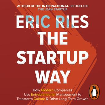 Startup Way: How Entrepreneurial Management Transforms Culture and Drives Growth, Audio book by Eric Ries