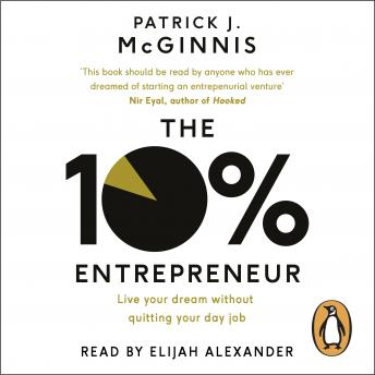 Download 10% Entrepreneur: Live Your Dream Without Quitting Your Day Job by Patrick J. McGinnis
