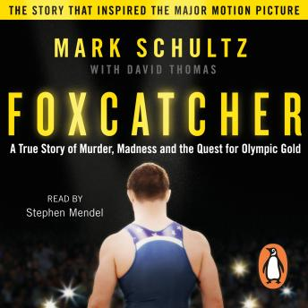 Foxcatcher: A True Story of Murder, Madness and the Quest for Olympic Gold, David Thomas, Mark Schultz