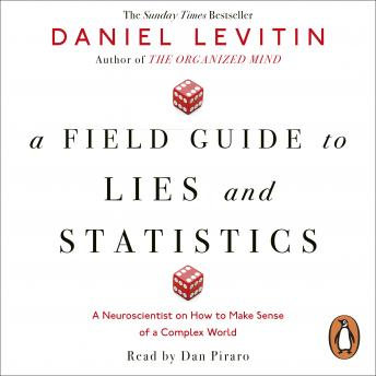 Field Guide to Lies and Statistics: A Neuroscientist on How to Make Sense of a Complex World, Daniel Levitin