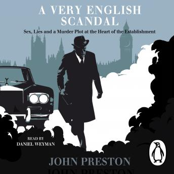 Very English Scandal: Sex, Lies and a Murder Plot at the Heart of the Establishment: Now a Major BBC Series Starring Hugh Grant, John Preston