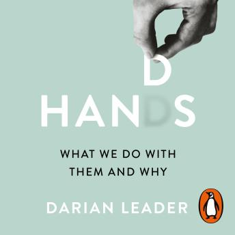 Hands: What We Do with Them - and Why, Darian Leader