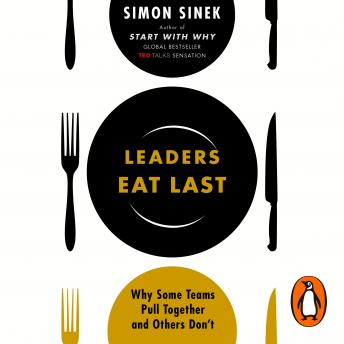 Download Leaders Eat Last: Why Some Teams Pull Together and Others Don't by Simon Sinek