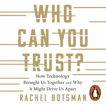 Download Who Can You Trust?: How Technology Brought Us Together - and Why It Could Drive Us Apart by Rachel Botsman