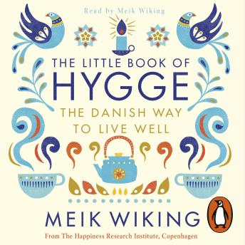 Download Little Book of Hygge: The Danish Way to Live Well by Meik Wiking