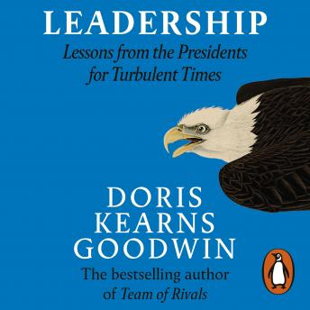 Leadership: Lessons from the Presidents Abraham Lincoln, Theodore Roosevelt, Franklin D. Roosevelt a