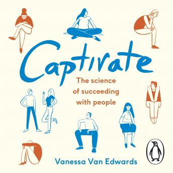 Captivate: The Science of Succeeding with People, Vanessa Van Edwards