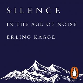 Silence: In the Age of Noise, Erling Kagge