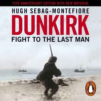 Dunkirk: Fight to the Last Man, Hugh Sebag-Montefiore