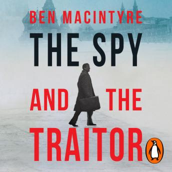 Download Spy and the Traitor: The Greatest Espionage Story of the Cold War by Ben Macintyre