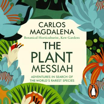 Download Plant Messiah: Adventures in Search of the World's Rarest Species by Carlos Magdalena