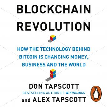 Blockchain Revolution: How the Technology Behind Bitcoin and Other Cryptocurrencies is Changing the World, Alex Tapscott, Don Tapscott