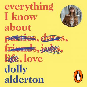 Download Everything I Know About Love by Dolly Alderton
