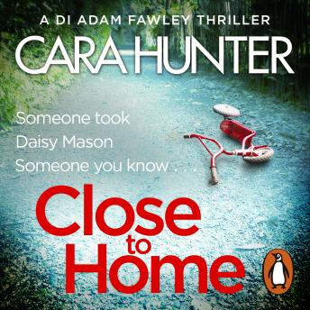 Close to Home: The 'impossible to put down' Richard & Judy Book Club thriller pick 2018, Cara Hunter