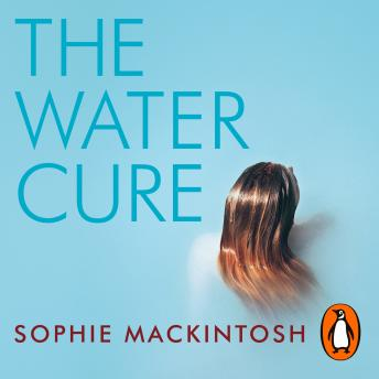 Download Water Cure: LONGLISTED FOR THE MAN BOOKER PRIZE 2018 by Sophie Mackintosh